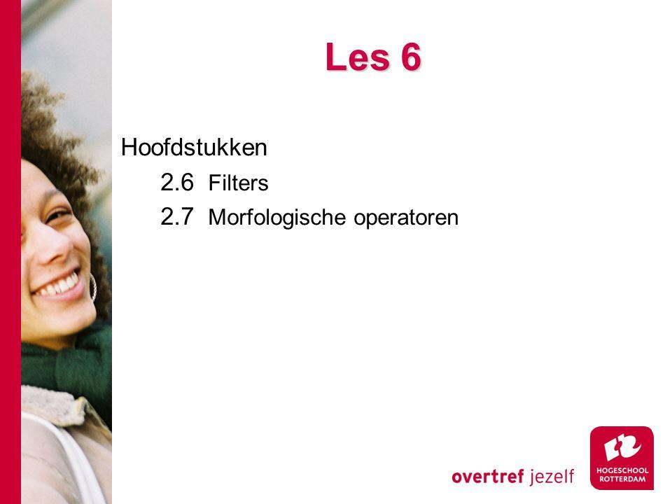 Les 6 Hoofdstukken 2.6 Filters 2.7 Morfologische operatoren