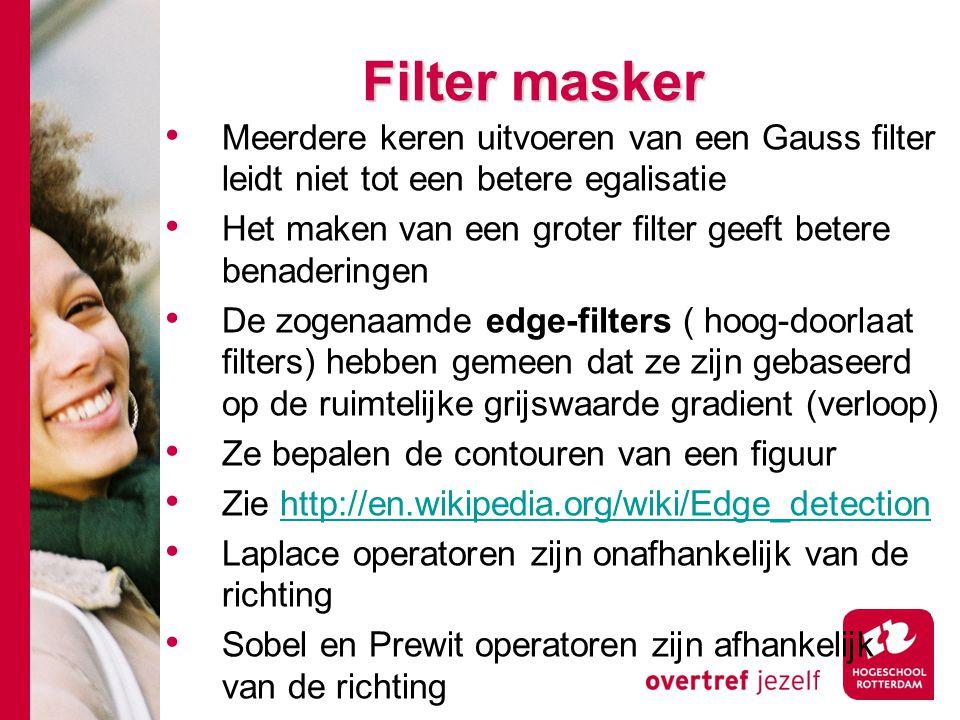 Filter masker Meerdere keren uitvoeren van een Gauss filter leidt niet tot een betere egalisatie.
