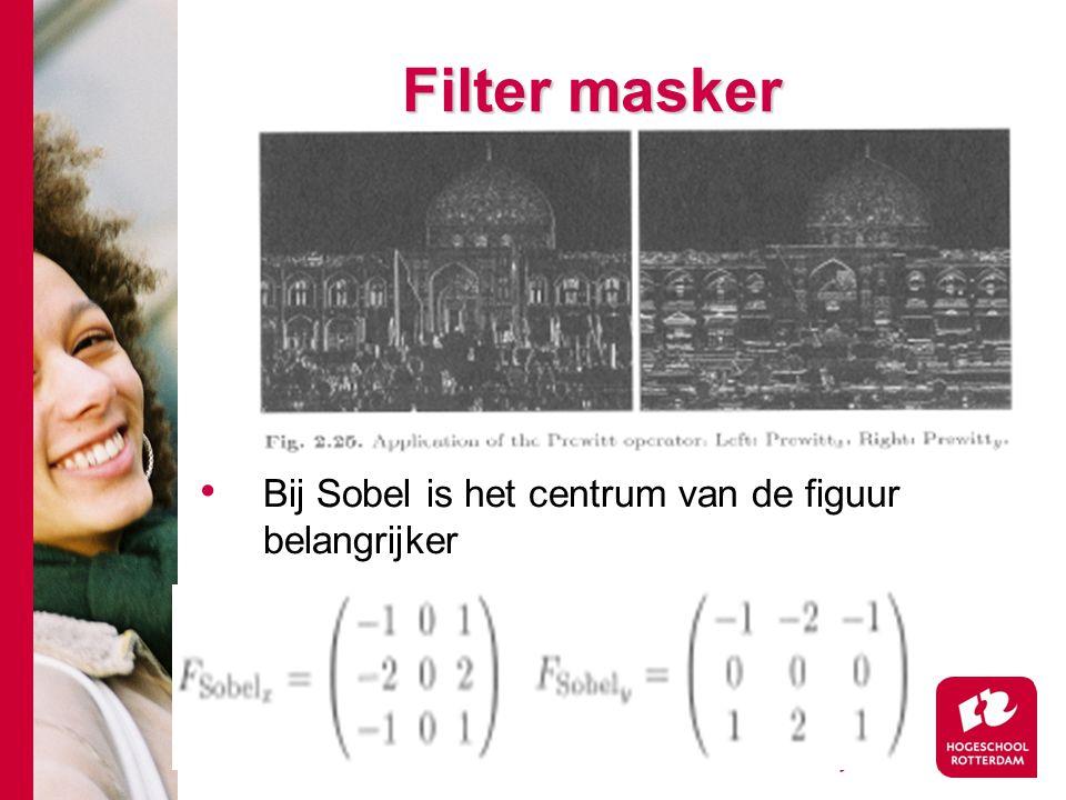Filter masker Bij Sobel is het centrum van de figuur belangrijker