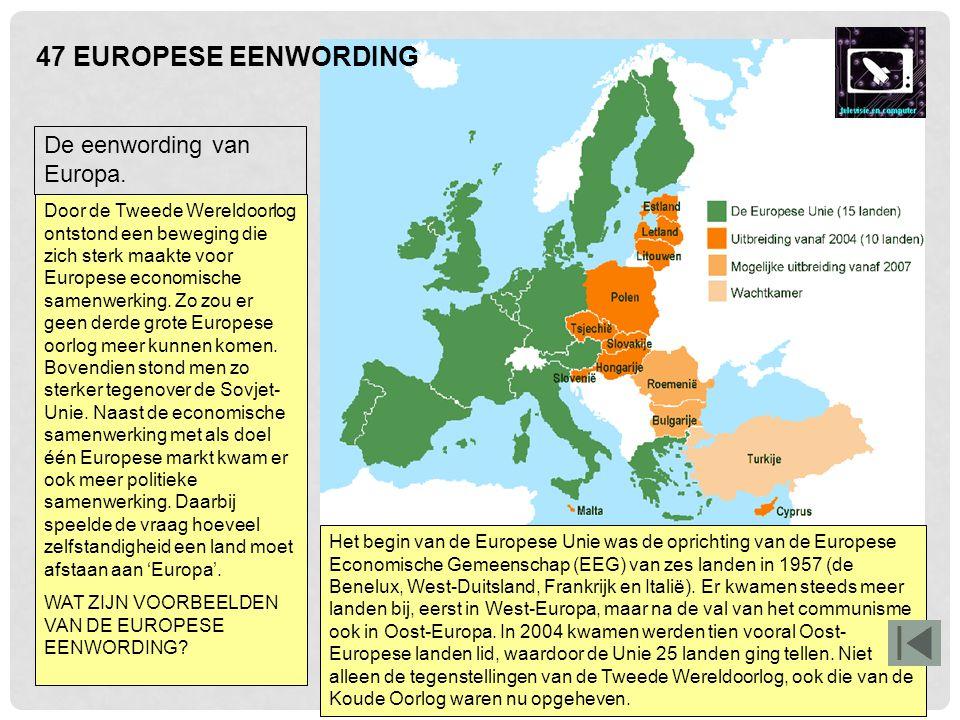 47 EUROPESE EENWORDING De eenwording van Europa.