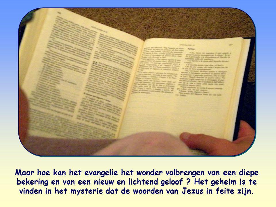 Maar hoe kan het evangelie het wonder volbrengen van een diepe bekering en van een nieuw en lichtend geloof .