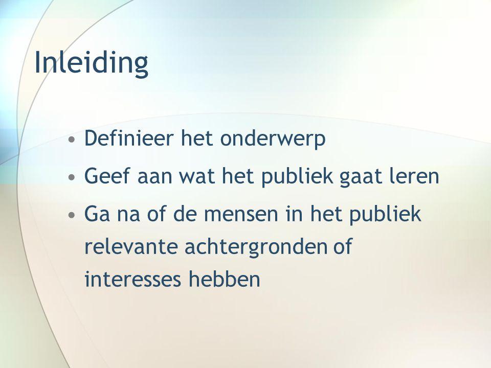 Inleiding Definieer het onderwerp Geef aan wat het publiek gaat leren