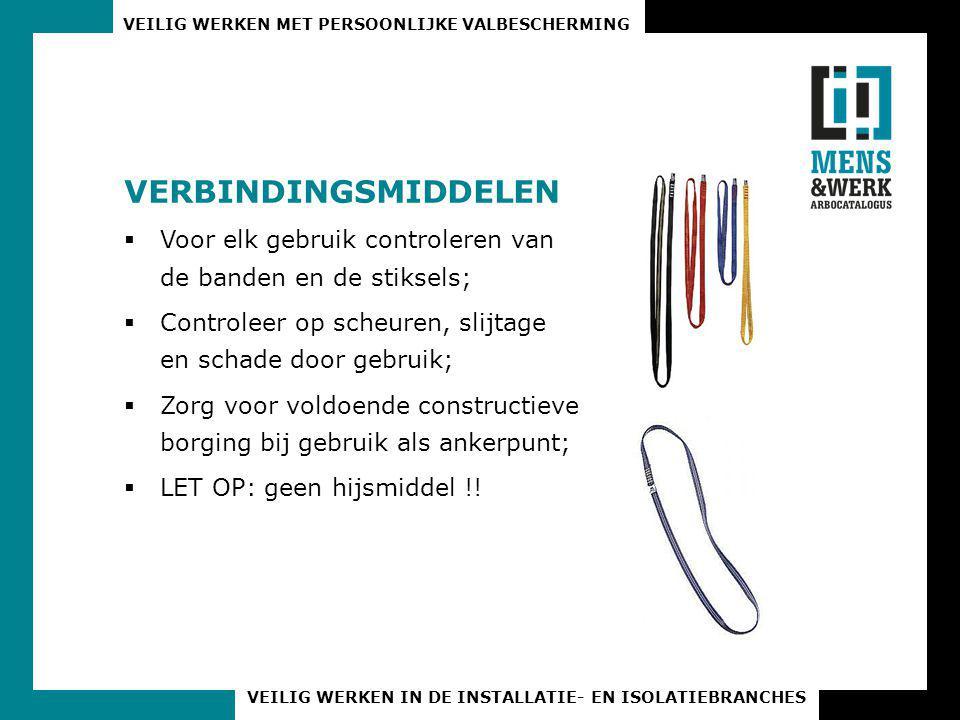 VERBINDINGSMIDDELEN Voor elk gebruik controleren van de banden en de stiksels; Controleer op scheuren, slijtage en schade door gebruik;