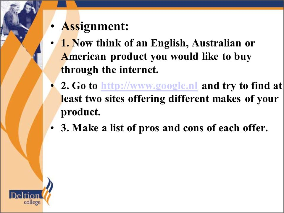 Assignment: 1. Now think of an English, Australian or American product you would like to buy through the internet.
