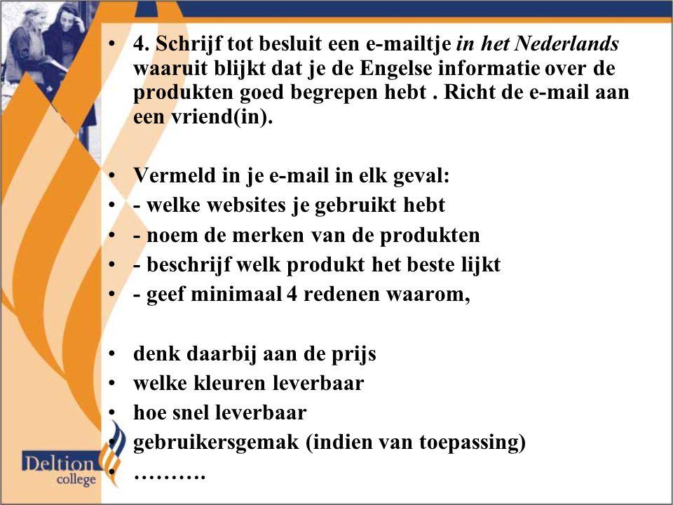 4. Schrijf tot besluit een e-mailtje in het Nederlands waaruit blijkt dat je de Engelse informatie over de produkten goed begrepen hebt . Richt de e-mail aan een vriend(in).