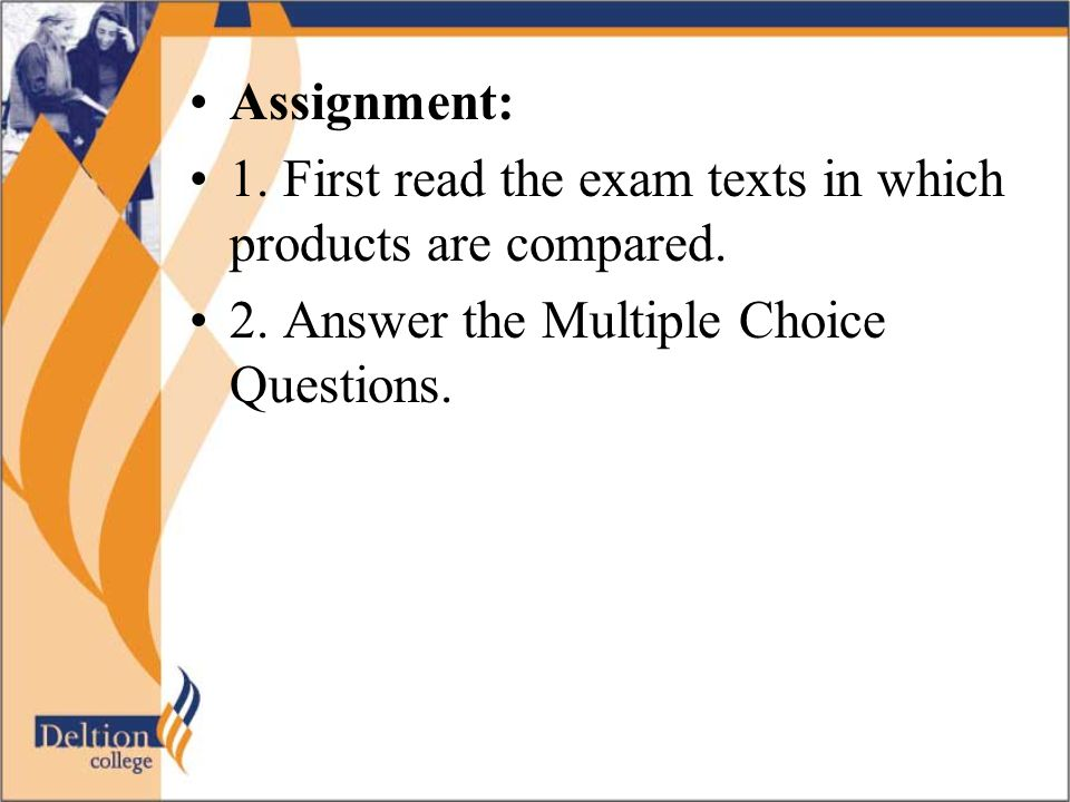 Assignment: 1. First read the exam texts in which products are compared.