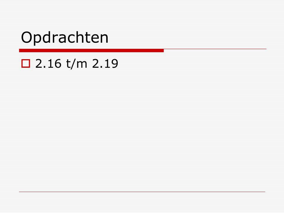 Opdrachten 2.16 t/m 2.19
