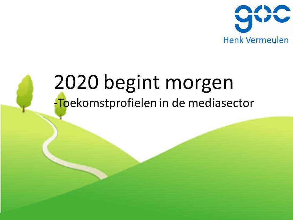 Henk Vermeulen 2020 begint morgen -Toekomstprofielen in de mediasector