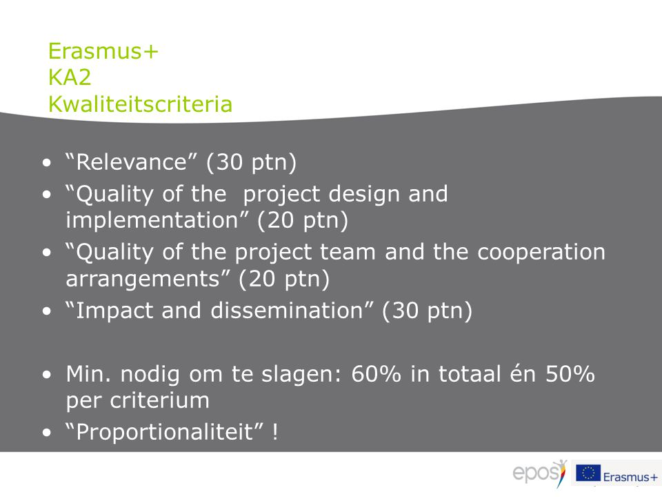 Erasmus+ KA2. Kwaliteitscriteria. Relevance (30 ptn) Quality of the project design and implementation (20 ptn)