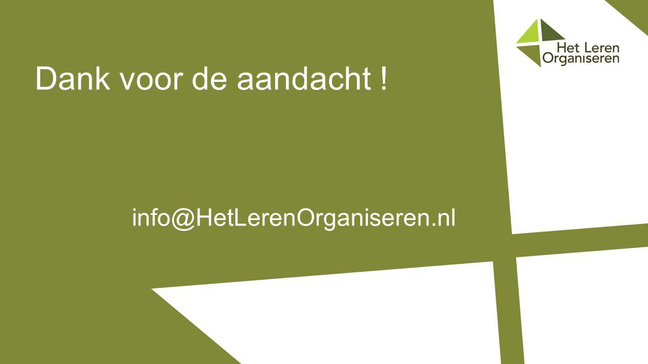 Dank voor de aandacht ! info@HetLerenOrganiseren.nl
