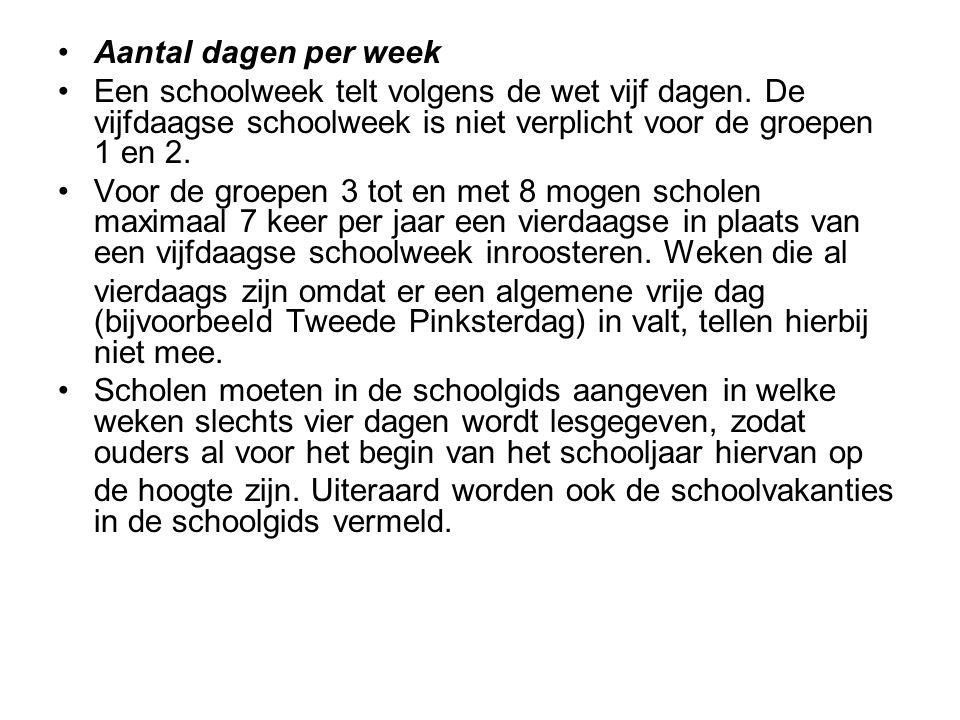Aantal dagen per week Een schoolweek telt volgens de wet vijf dagen. De vijfdaagse schoolweek is niet verplicht voor de groepen 1 en 2.