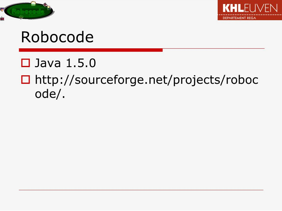 Robocode Java 1.5.0 http://sourceforge.net/projects/robocode/.