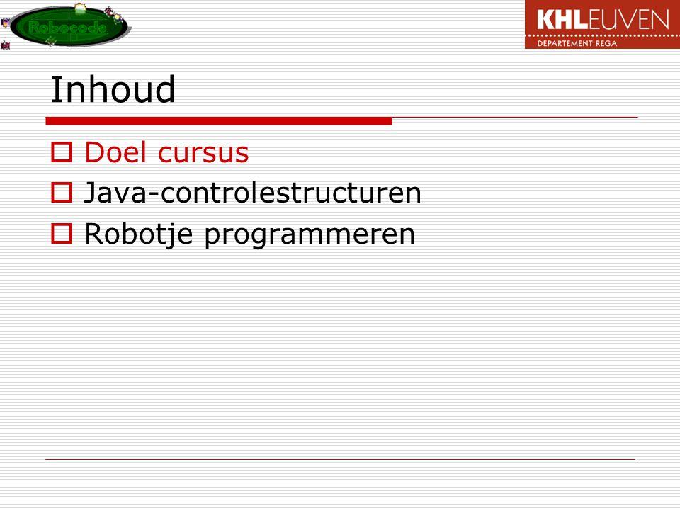 Inhoud Doel cursus Java-controlestructuren Robotje programmeren