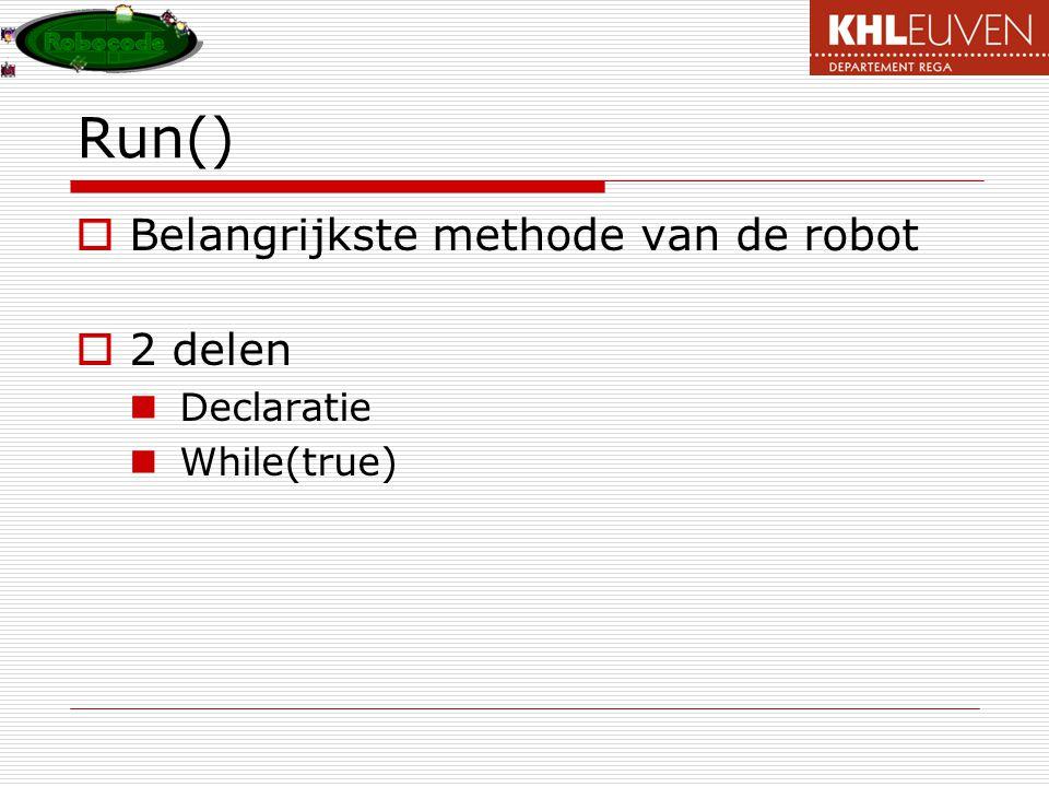 Run() Belangrijkste methode van de robot 2 delen Declaratie