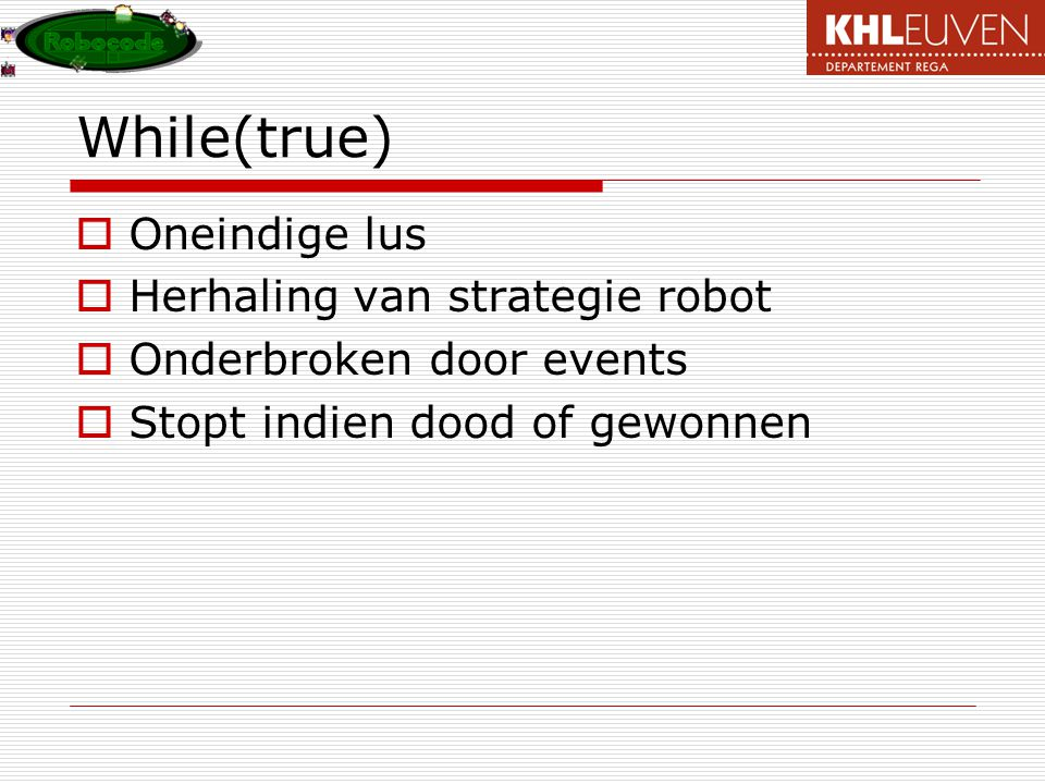 While(true) Oneindige lus Herhaling van strategie robot