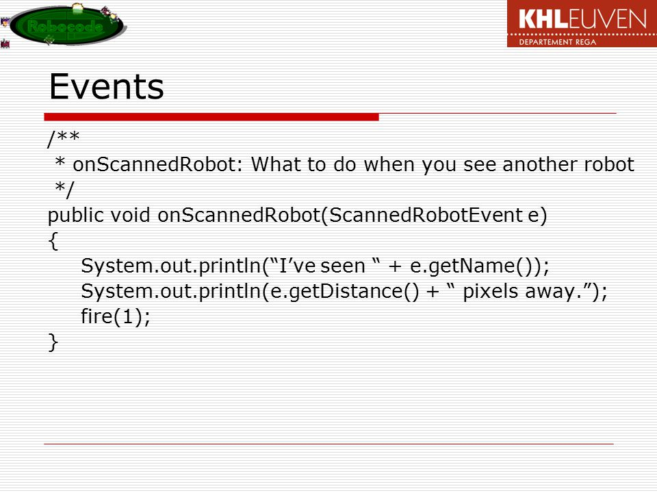 Events /** * onScannedRobot: What to do when you see another robot */