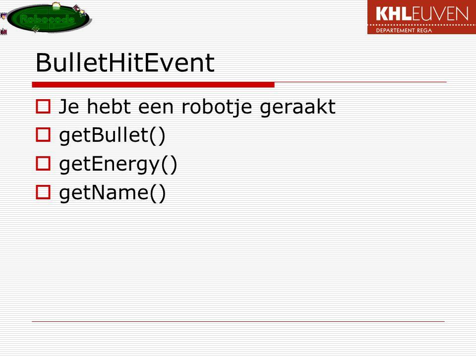 BulletHitEvent Je hebt een robotje geraakt getBullet() getEnergy()