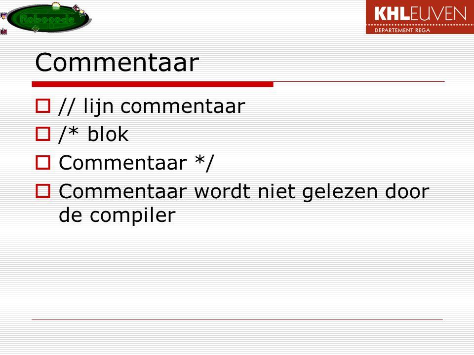 Commentaar // lijn commentaar /* blok Commentaar */