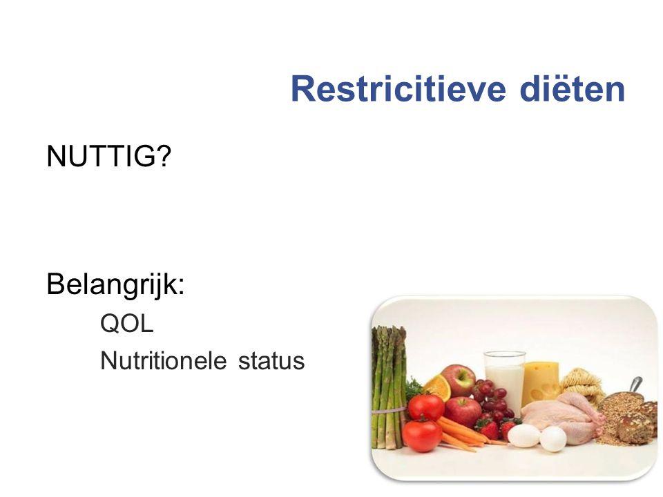 Restricitieve diëten NUTTIG Belangrijk: QOL Nutritionele status