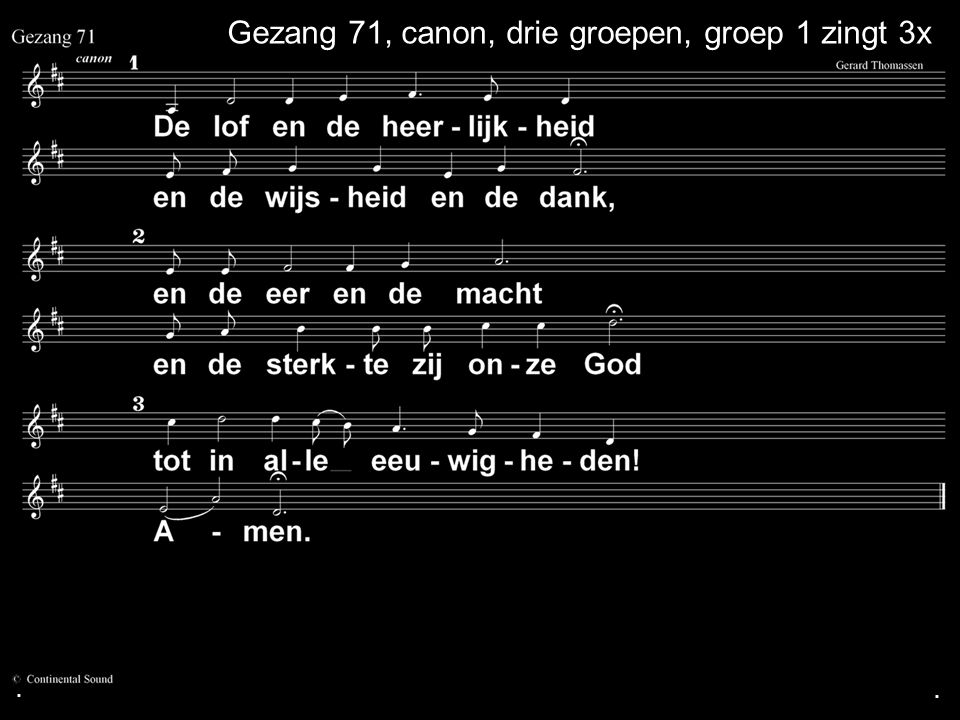 Gezang 71, canon, drie groepen, groep 1 zingt 3x