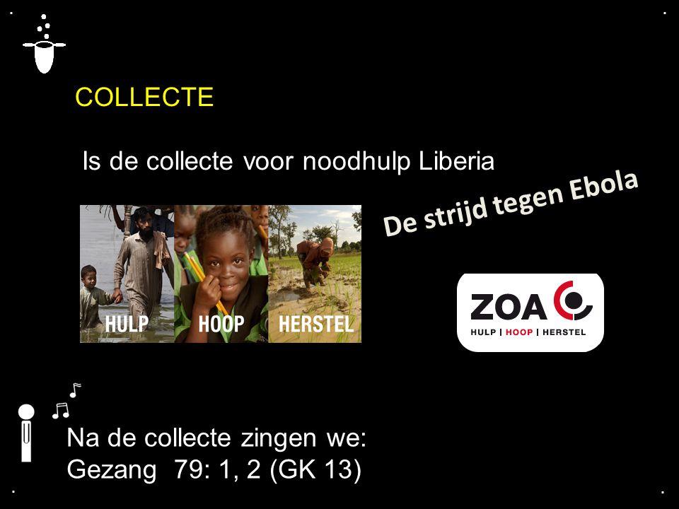 De strijd tegen Ebola COLLECTE Is de collecte voor noodhulp Liberia