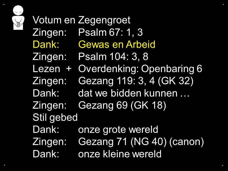 Lezen + Overdenking: Openbaring 6 Zingen: Gezang 119: 3, 4 (GK 32)