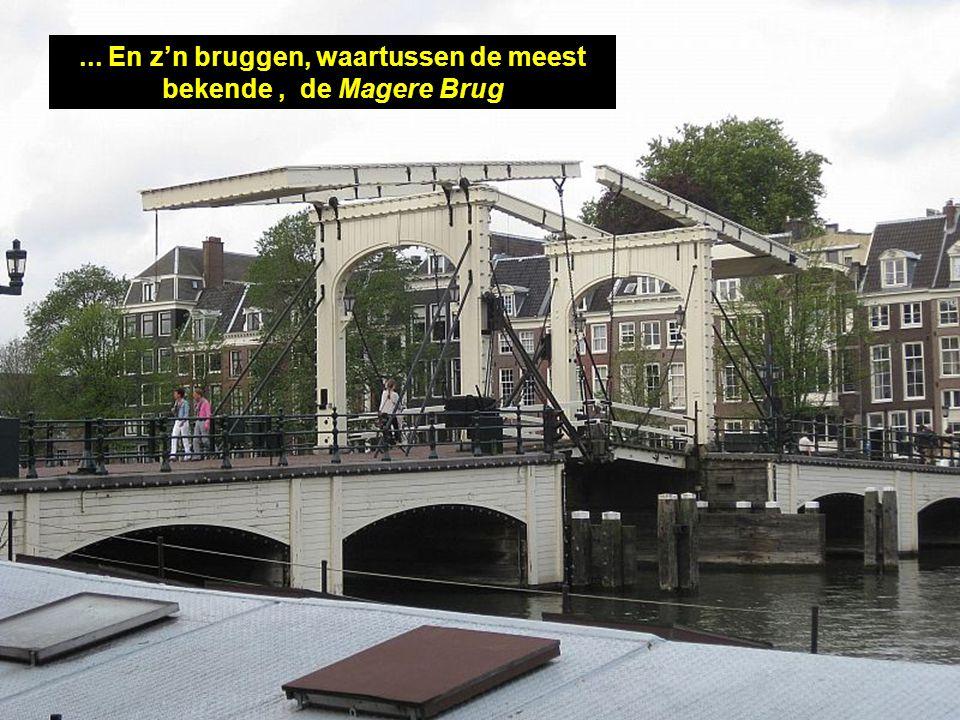 ... En z'n bruggen, waartussen de meest bekende , de Magere Brug