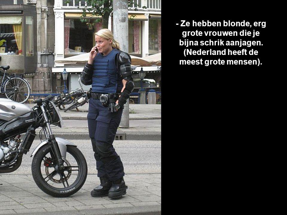 - Ze hebben blonde, erg grote vrouwen die je bijna schrik aanjagen