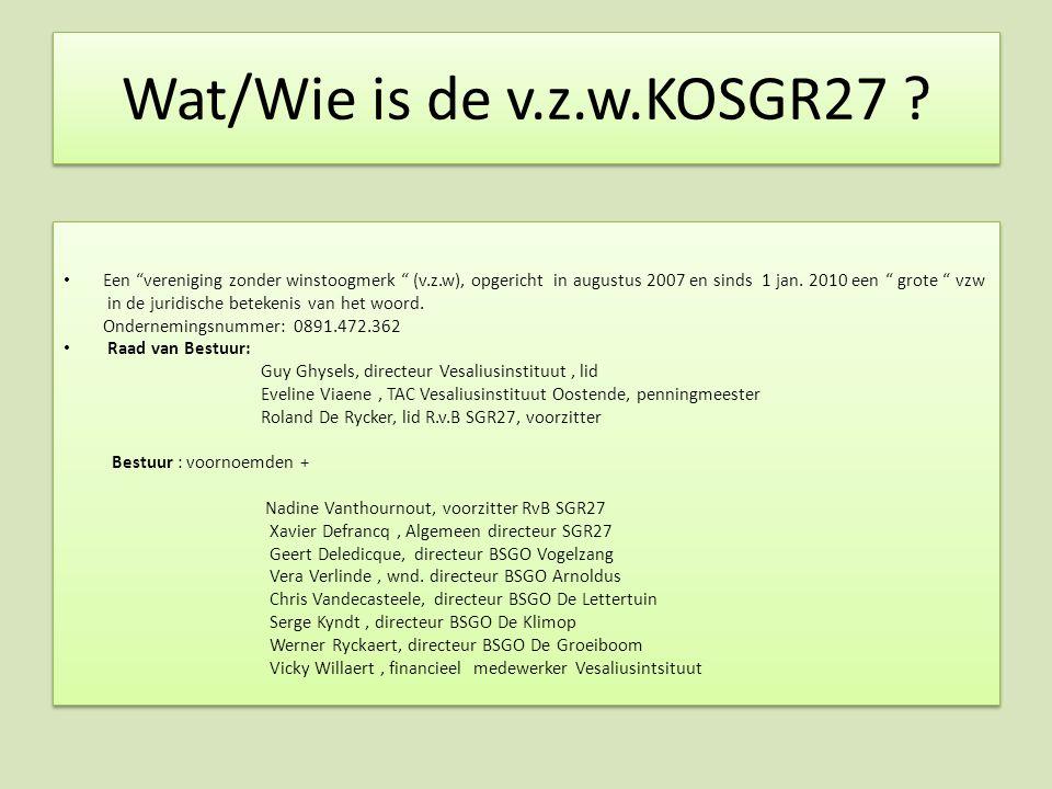 Wat/Wie is de v.z.w.KOSGR27 Een vereniging zonder winstoogmerk (v.z.w), opgericht in augustus 2007 en sinds 1 jan. 2010 een grote vzw.