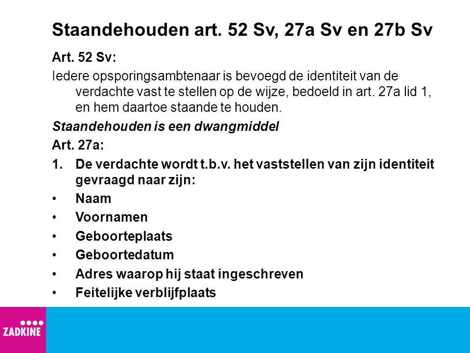 Staandehouden art. 52 Sv, 27a Sv en 27b Sv