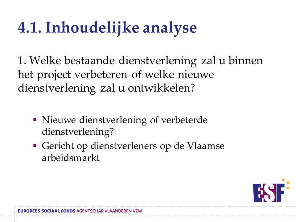 4.1. Inhoudelijke analyse 1. Welke bestaande dienstverlening zal u binnen het project verbeteren of welke nieuwe dienstverlening zal u ontwikkelen