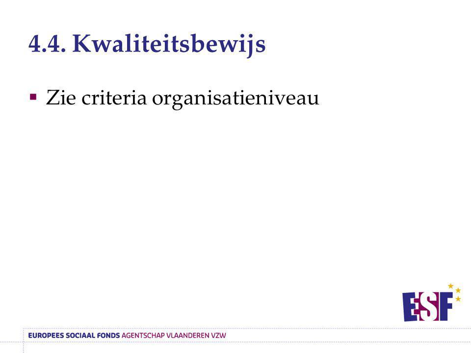 4.4. Kwaliteitsbewijs Zie criteria organisatieniveau