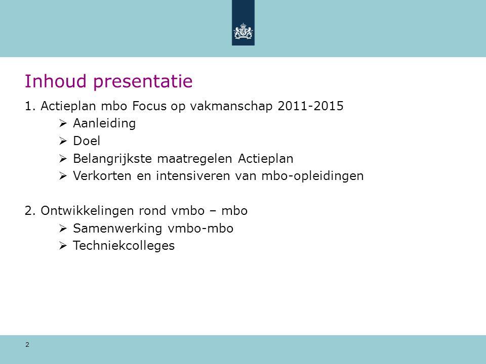 Inhoud presentatie 1. Actieplan mbo Focus op vakmanschap 2011-2015