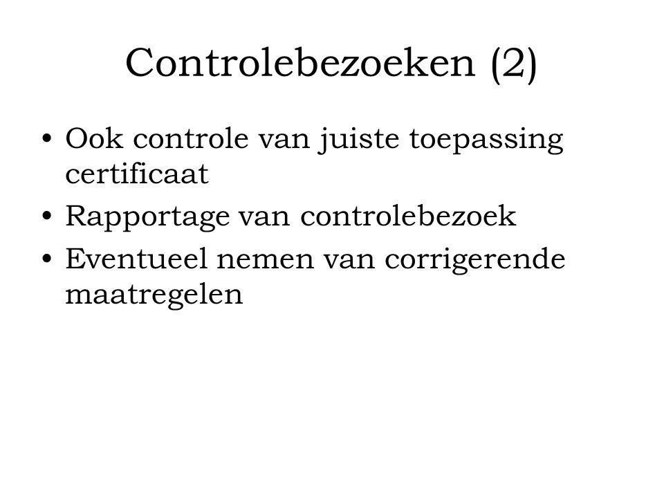 Controlebezoeken (2) Ook controle van juiste toepassing certificaat