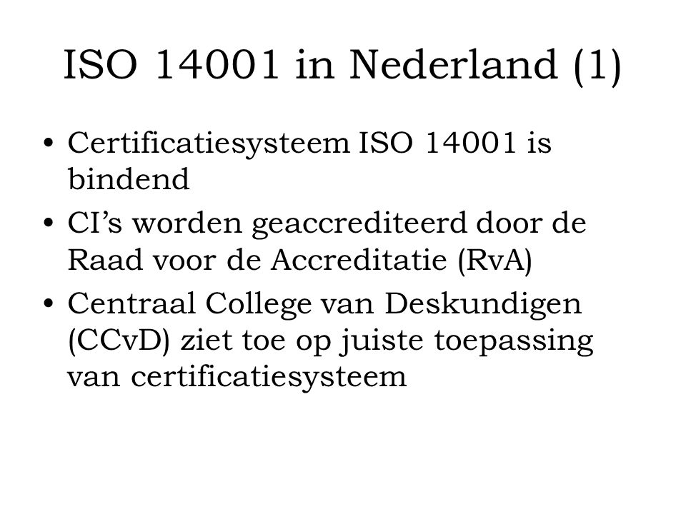 ISO 14001 in Nederland (1) Certificatiesysteem ISO 14001 is bindend