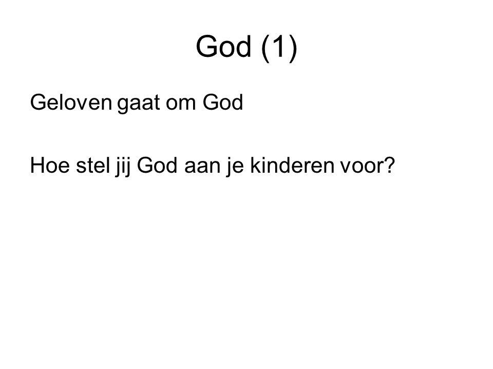 God (1) Geloven gaat om God Hoe stel jij God aan je kinderen voor