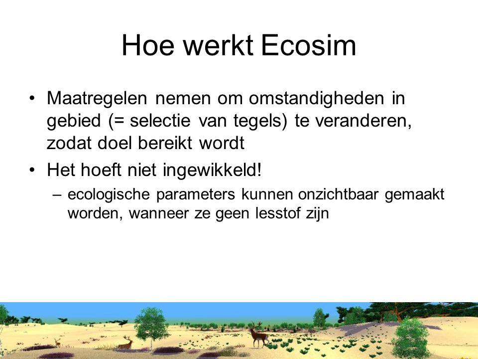 Hoe werkt Ecosim Maatregelen nemen om omstandigheden in gebied (= selectie van tegels) te veranderen, zodat doel bereikt wordt.
