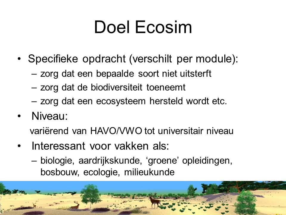 Doel Ecosim Specifieke opdracht (verschilt per module): Niveau:
