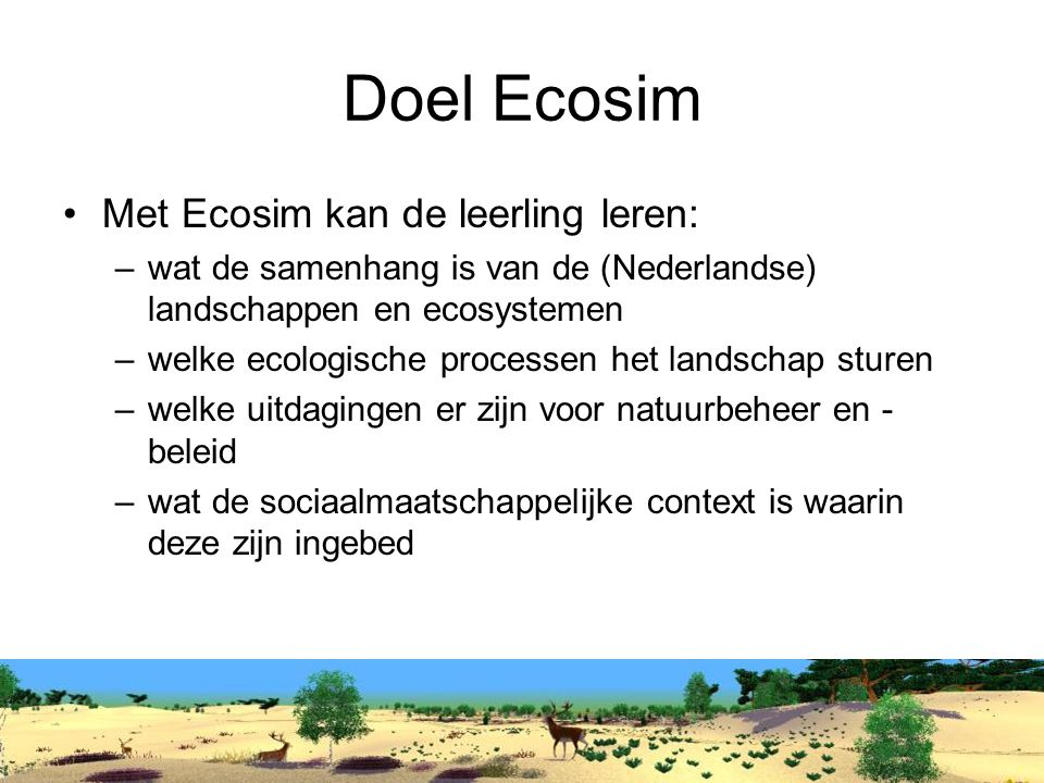 Doel Ecosim Met Ecosim kan de leerling leren:
