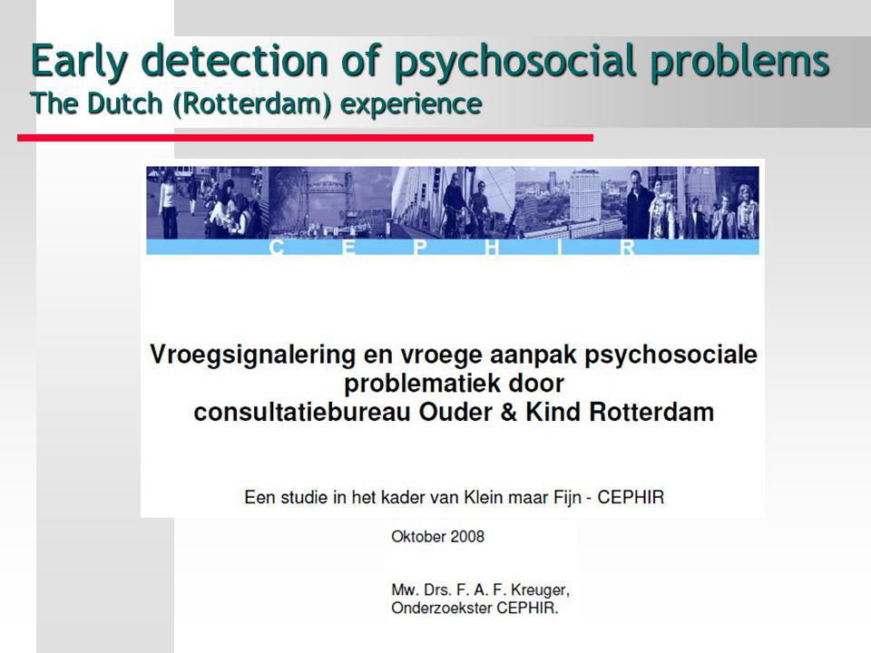 Early detection of psychosocial problems The Dutch (Rotterdam) experience