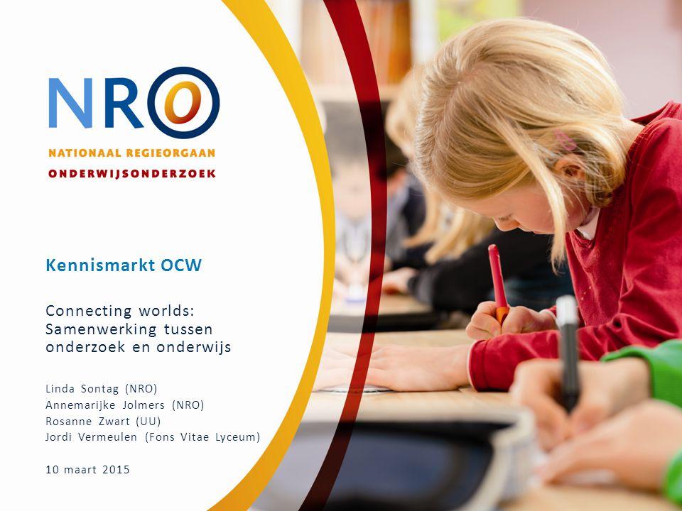 Kennismarkt OCW Connecting worlds: Samenwerking tussen onderzoek en onderwijs. Linda Sontag (NRO) Annemarijke Jolmers (NRO)