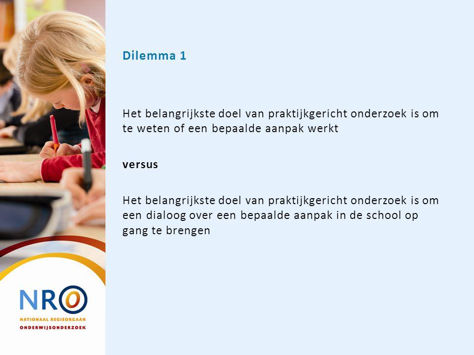 Dilemma 1 Het belangrijkste doel van praktijkgericht onderzoek is om te weten of een bepaalde aanpak werkt