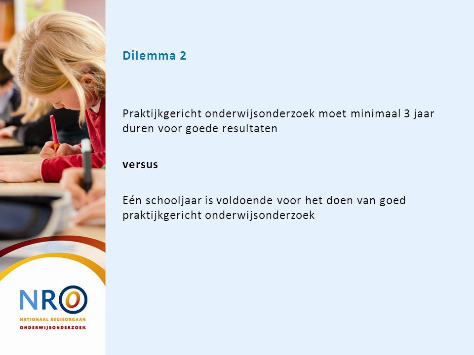 Dilemma 2 Praktijkgericht onderwijsonderzoek moet minimaal 3 jaar duren voor goede resultaten. versus