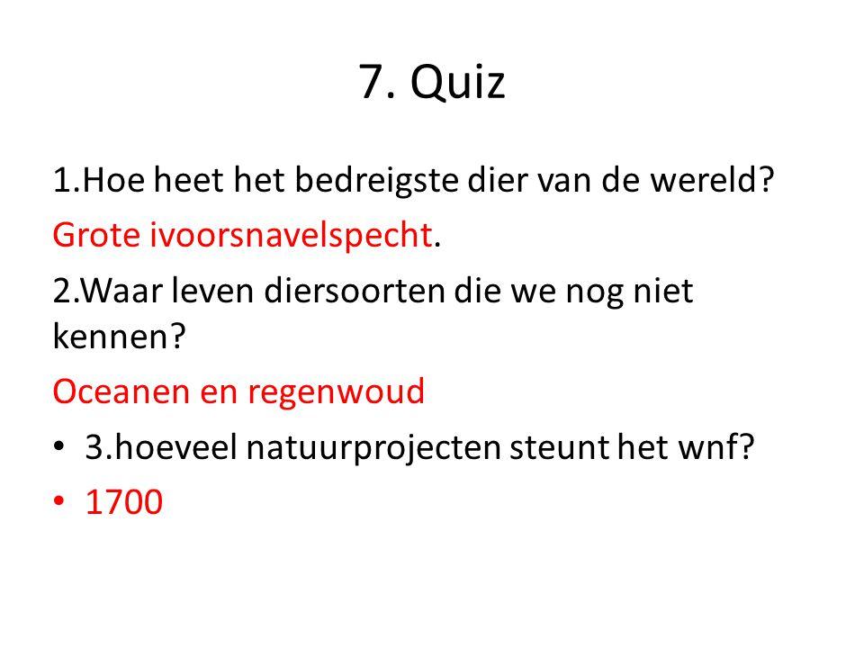 7. Quiz 1.Hoe heet het bedreigste dier van de wereld