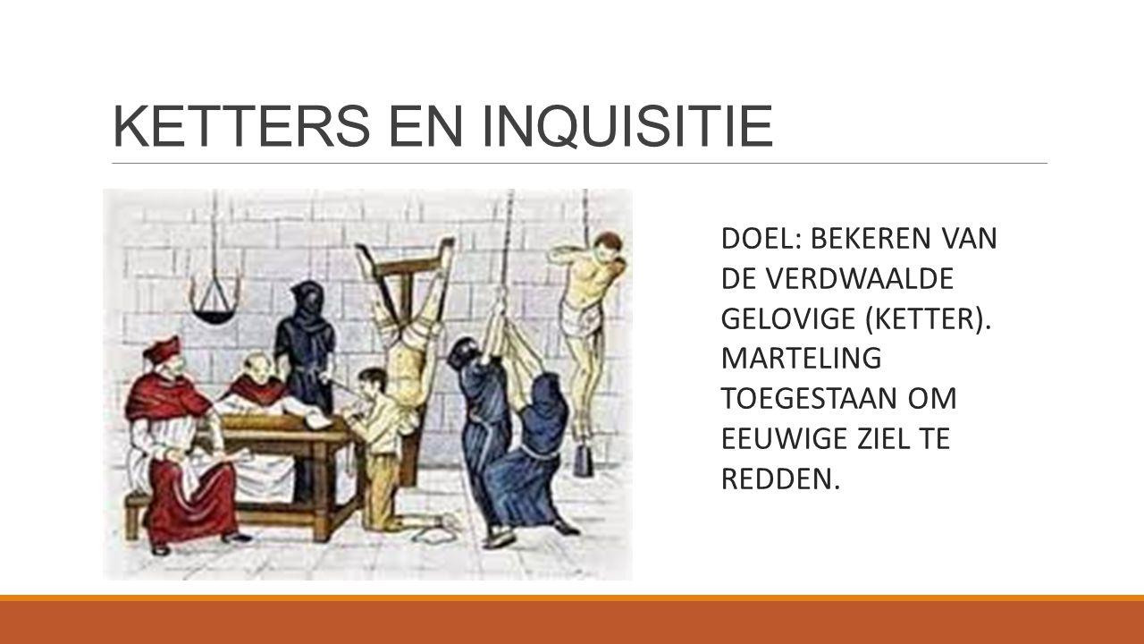 KETTERS EN INQUISITIE DOEL: BEKEREN VAN DE VERDWAALDE GELOVIGE (KETTER).