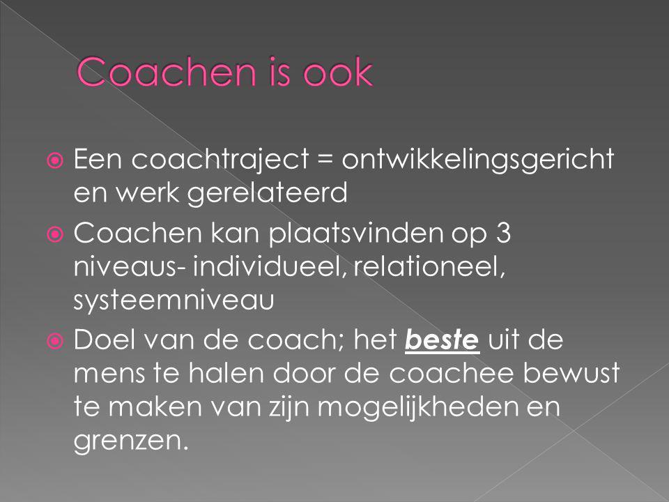Coachen is ook Een coachtraject = ontwikkelingsgericht en werk gerelateerd.