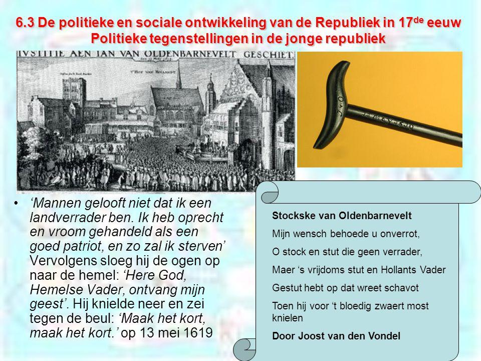 6.3 De politieke en sociale ontwikkeling van de Republiek in 17de eeuw Politieke tegenstellingen in de jonge republiek
