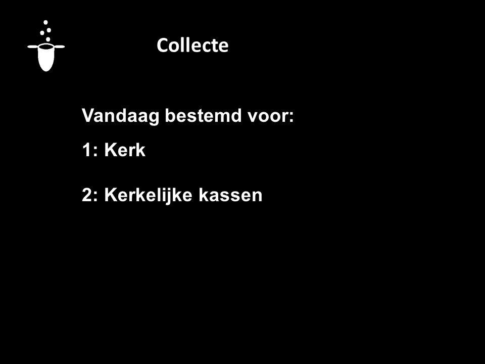 Collecte Vandaag bestemd voor: 1: Kerk 2: Kerkelijke kassen