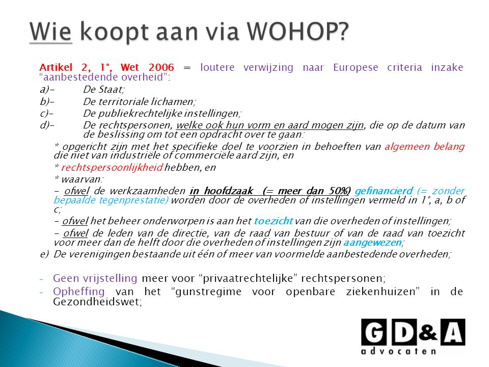 Wie koopt aan via WOHOP Artikel 2, 1°, Wet 2006 = loutere verwijzing naar Europese criteria inzake aanbestedende overheid :