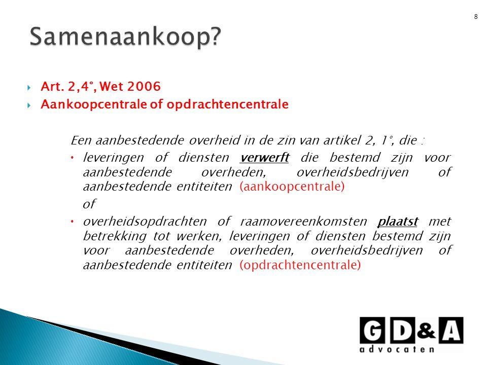 Samenaankoop Art. 2,4°, Wet 2006. Aankoopcentrale of opdrachtencentrale. Een aanbestedende overheid in de zin van artikel 2, 1°, die :
